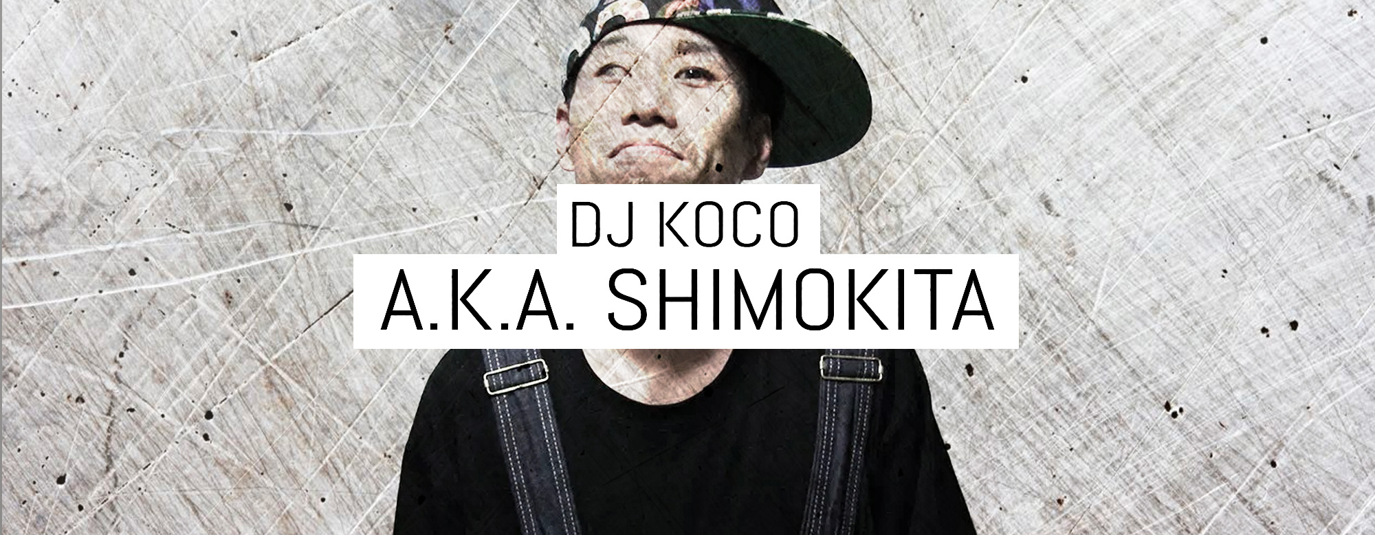 The Incredible DJ Koco A.K.A. Shimokita